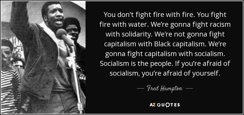 quote-you-don-t-fight-fire-with-fire-you-fight-fire-with-water-we-re-gonna-fight-racism-with-fred-hampton-86-83-16.jpg